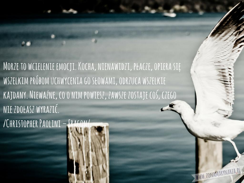 Morze to wcielenie emocji. Kocha, nienawidzi, płacze, opiera się wszelkim próbom uchwycenia go słowami, odrzu