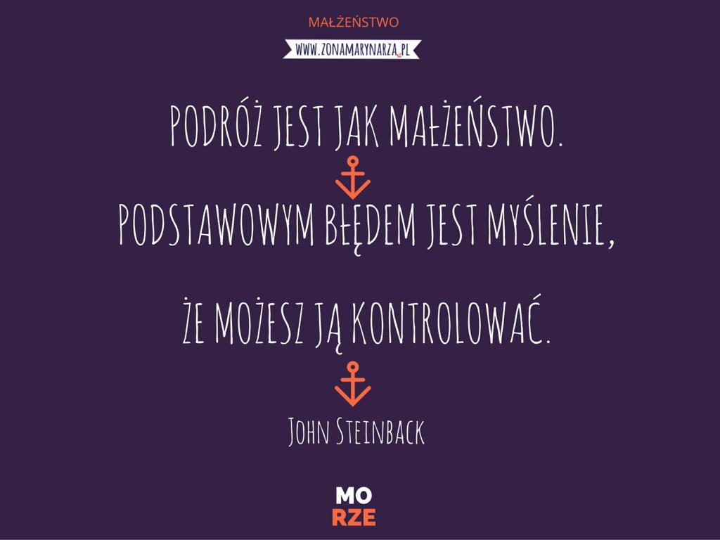 Podróż jest jak małżeństwo. Podstawowym błędem jest myślenie, że możesz ją kontrolowaćJohn Steinback