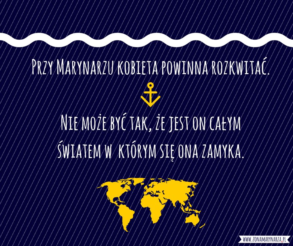 Przy Marynarzu kobieta powinna rozkwitać Nie może być on jednak całym światem w, którym się ona zamyka
