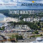 Zacznij wakacje z AccorHotels… w majówkę -KONKURS-g (1)